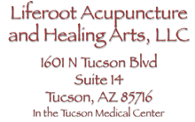 Liferoot Acupuncture and Healing Arts, LLC, 2127 E. Grant Road, Tucson, AZ 85719